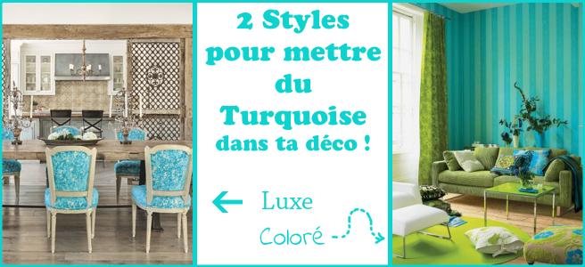 Des idées pour de la décoration en turquoise ! Chic ou Coloré, que choisis-tu ?
